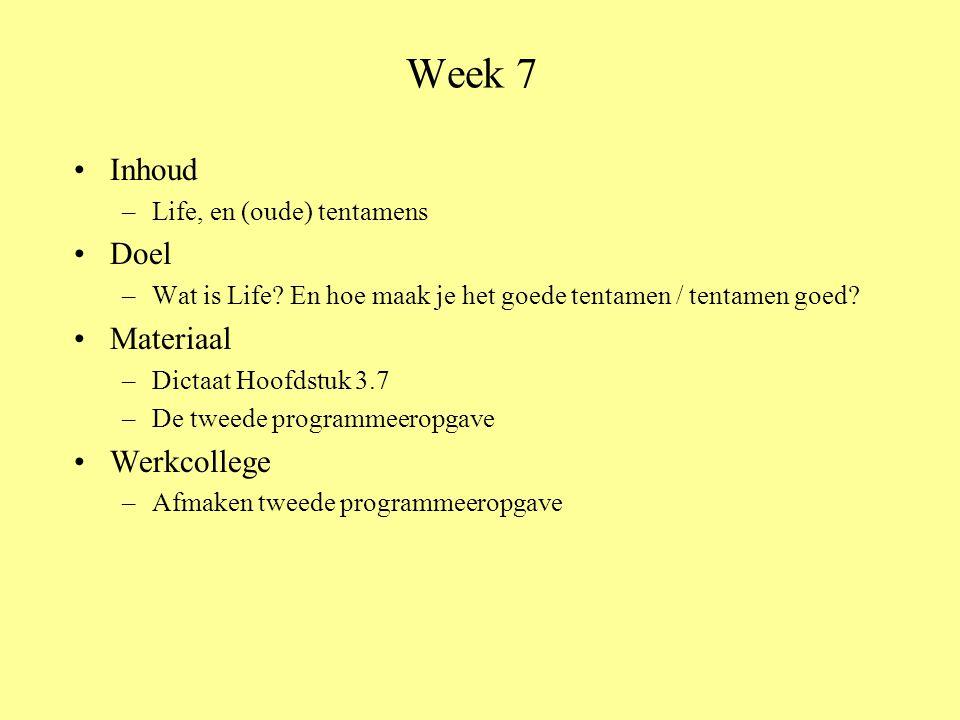Week 7 •Inhoud –Life, en (oude) tentamens •Doel –Wat is Life.