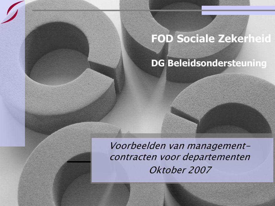 FOD Sociale Zekerheid DG Beleidsondersteuning Voorbeelden van management- contracten voor departementen Oktober 2007
