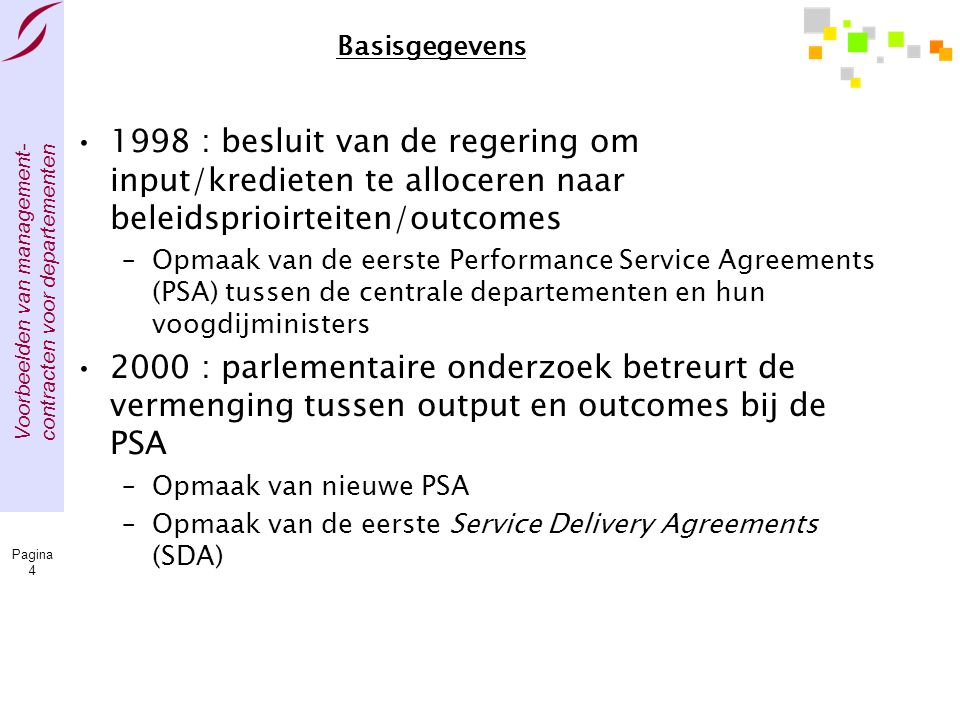 Voorbeelden van management- contracten voor departementen Pagina 4 Basisgegevens •1998 : besluit van de regering om input/kredieten te alloceren naar