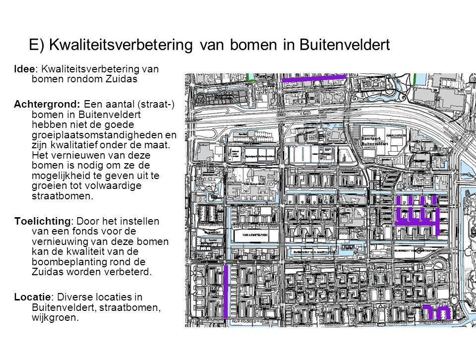 E) Kwaliteitsverbetering van bomen in Buitenveldert Idee: Kwaliteitsverbetering van bomen rondom Zuidas Achtergrond: Een aantal (straat-) bomen in Bui