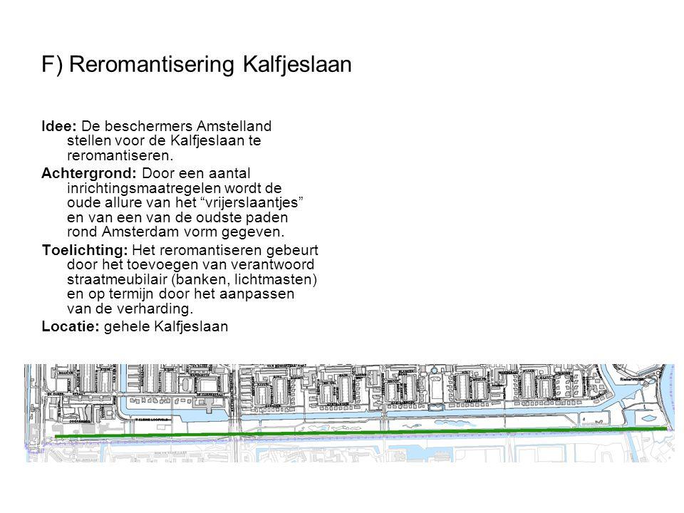 F) Reromantisering Kalfjeslaan Idee: De beschermers Amstelland stellen voor de Kalfjeslaan te reromantiseren. Achtergrond: Door een aantal inrichtings