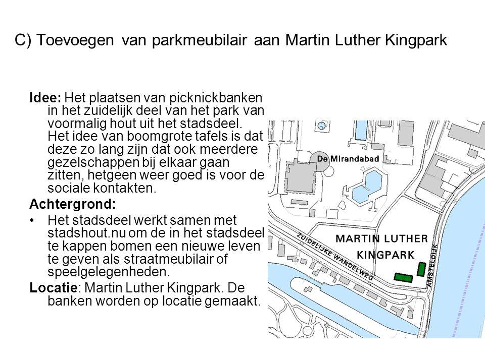 C) Toevoegen van parkmeubilair aan Martin Luther Kingpark Idee: Het plaatsen van picknickbanken in het zuidelijk deel van het park van voormalig hout