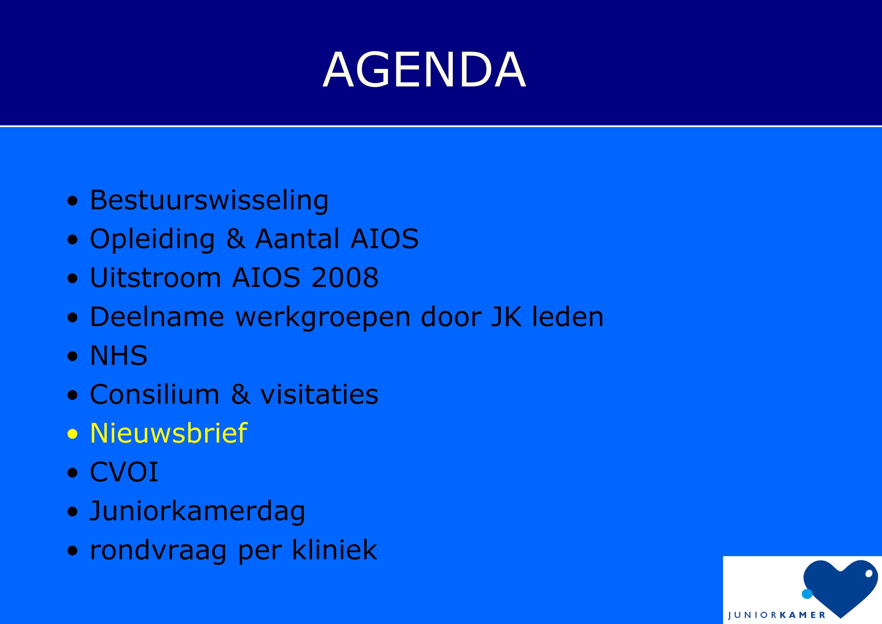 AGENDA • Bestuurswisseling • Opleiding & Aantal AIOS • Uitstroom AIOS 2008 • Deelname werkgroepen door JK leden • NHS • Consilium & visitaties • Nieuw