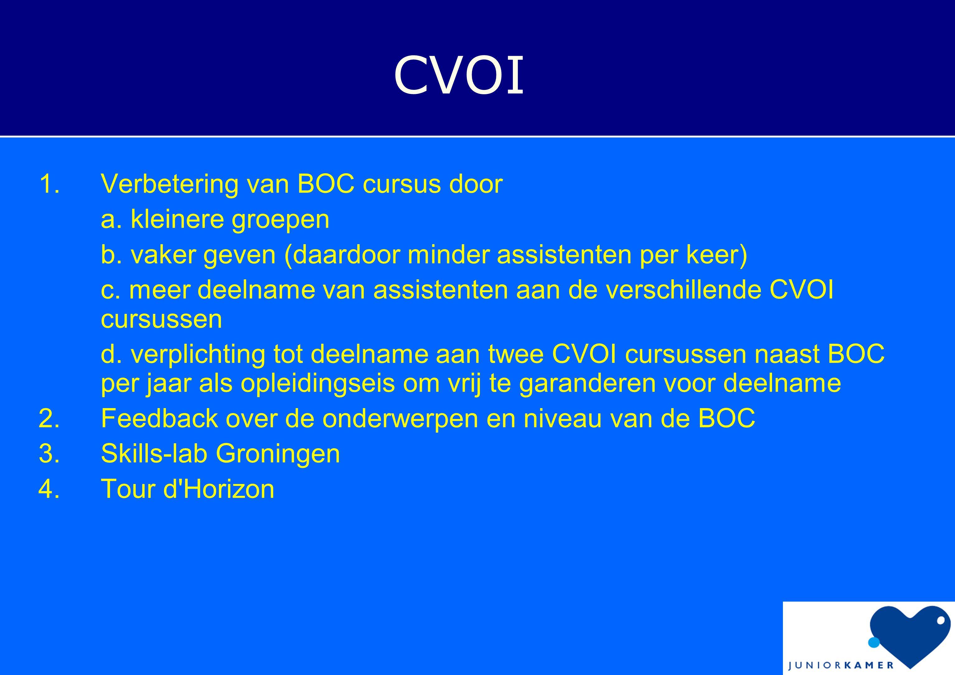 1.Verbetering van BOC cursus door a. kleinere groepen b. vaker geven (daardoor minder assistenten per keer) c. meer deelname van assistenten aan de ve