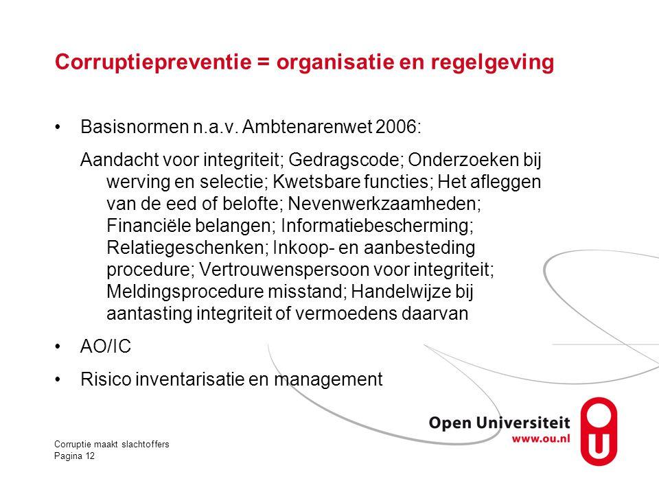 Corruptiepreventie = organisatie en regelgeving •Basisnormen n.a.v. Ambtenarenwet 2006: Aandacht voor integriteit; Gedragscode; Onderzoeken bij wervin