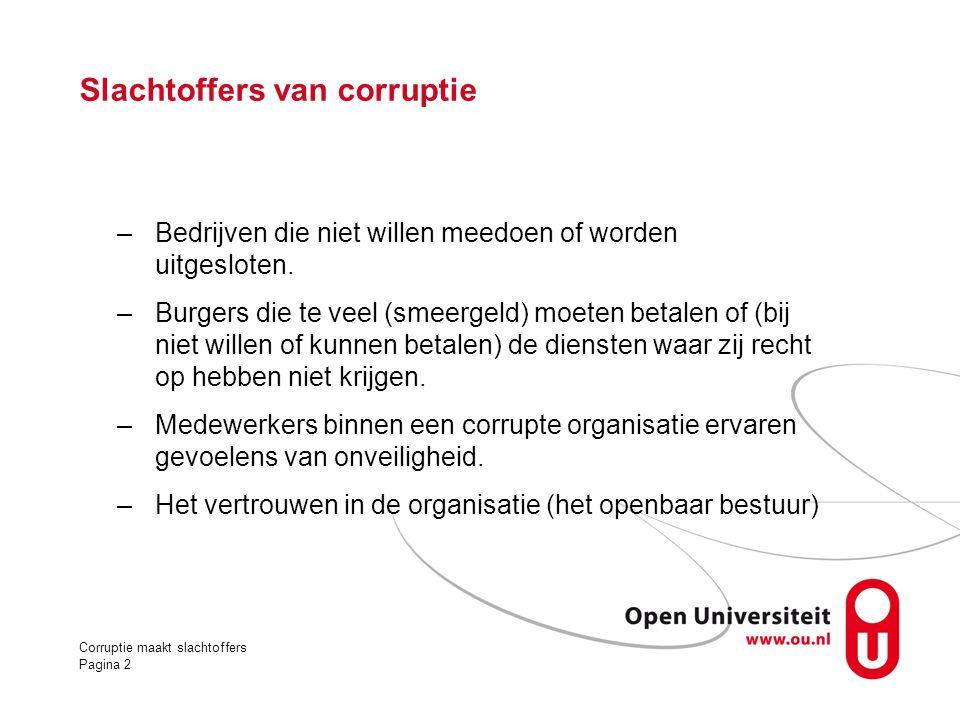 Slachtoffers van corruptie –Bedrijven die niet willen meedoen of worden uitgesloten. –Burgers die te veel (smeergeld) moeten betalen of (bij niet will