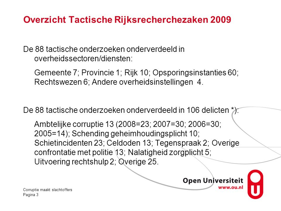 Overzicht Tactische Rijksrecherchezaken 2009 De 88 tactische onderzoeken onderverdeeld in overheidssectoren/diensten: Gemeente 7; Provincie 1; Rijk 10
