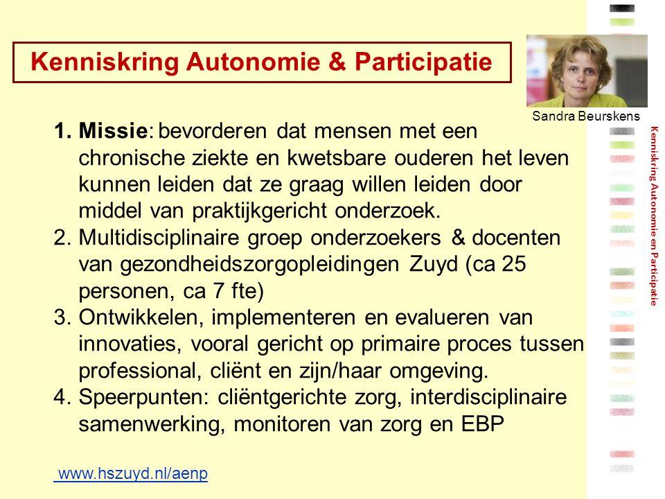 Kenniskring Autonomie & Participatie Kenniskring Autonomie en Participatie 1.Missie: bevorderen dat mensen met een chronische ziekte en kwetsbare oude
