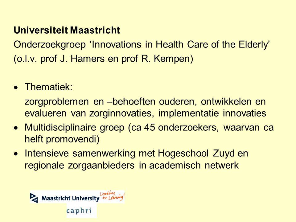 Universiteit Maastricht Onderzoekgroep 'Innovations in Health Care of the Elderly' (o.l.v. prof J. Hamers en prof R. Kempen)  Thematiek: zorgprobleme