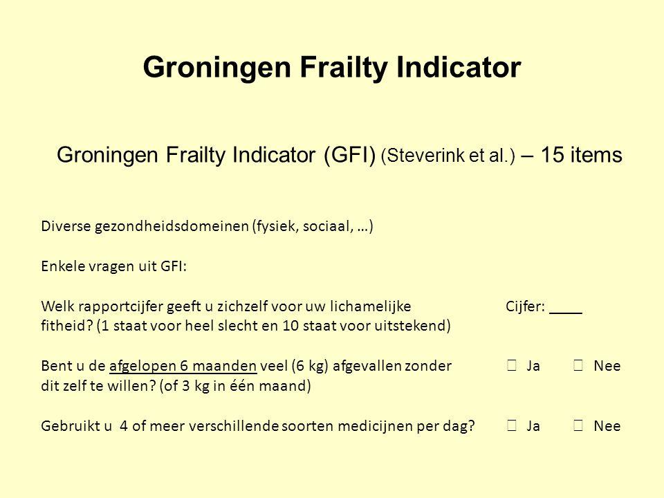 Groningen Frailty Indicator Diverse gezondheidsdomeinen (fysiek, sociaal, …) Enkele vragen uit GFI: Welk rapportcijfer geeft u zichzelf voor uw lichamelijke Cijfer: ____ fitheid.