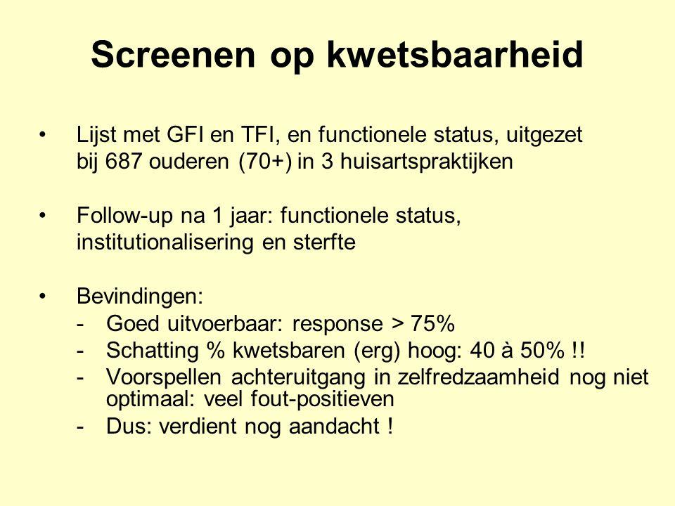 •Lijst met GFI en TFI, en functionele status, uitgezet bij 687 ouderen (70+) in 3 huisartspraktijken •Follow-up na 1 jaar: functionele status, institu