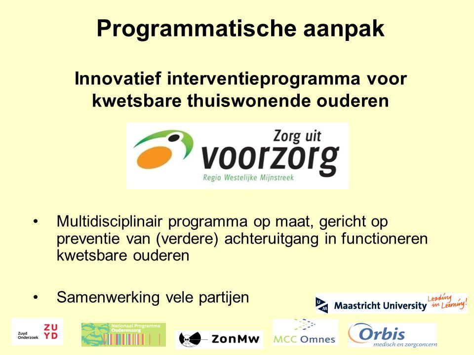 Programmatische aanpak Innovatief interventieprogramma voor kwetsbare thuiswonende ouderen •Multidisciplinair programma op maat, gericht op preventie