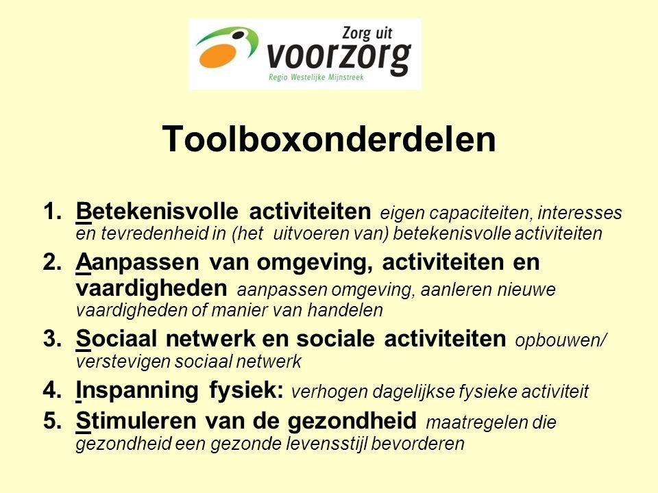 Toolboxonderdelen 1.Betekenisvolle activiteiten eigen capaciteiten, interesses en tevredenheid in (het uitvoeren van) betekenisvolle activiteiten 2.Aa