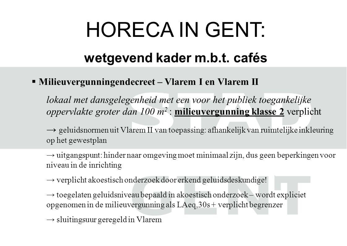 HORECA IN GENT: wetgevend kader m.b.t. cafés  Milieuvergunningendecreet – Vlarem I en Vlarem II lokaal met dansgelegenheid met een voor het publiek t