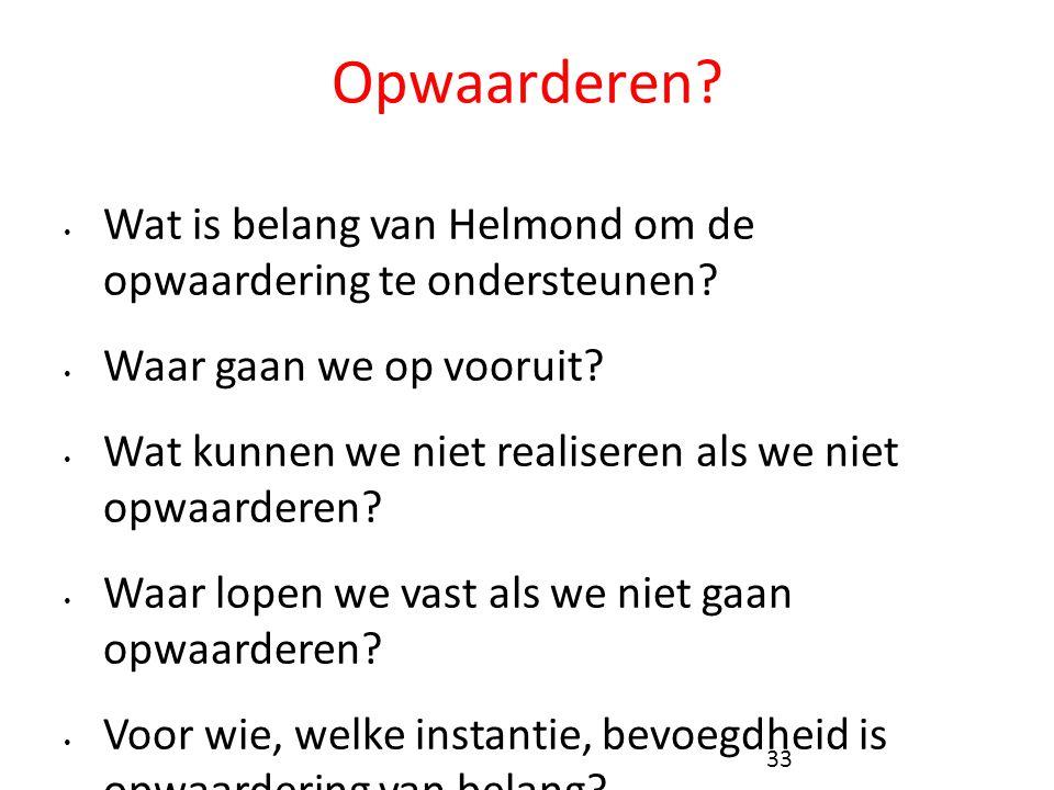Opwaarderen? • Wat is belang van Helmond om de opwaardering te ondersteunen? • Waar gaan we op vooruit? • Wat kunnen we niet realiseren als we niet op