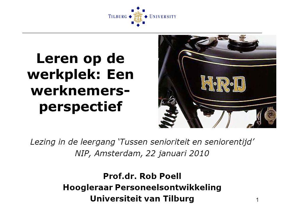 1 Leren op de werkplek: Een werknemers- perspectief Lezing in de leergang 'Tussen senioriteit en seniorentijd' NIP, Amsterdam, 22 januari 2010 Prof.dr.