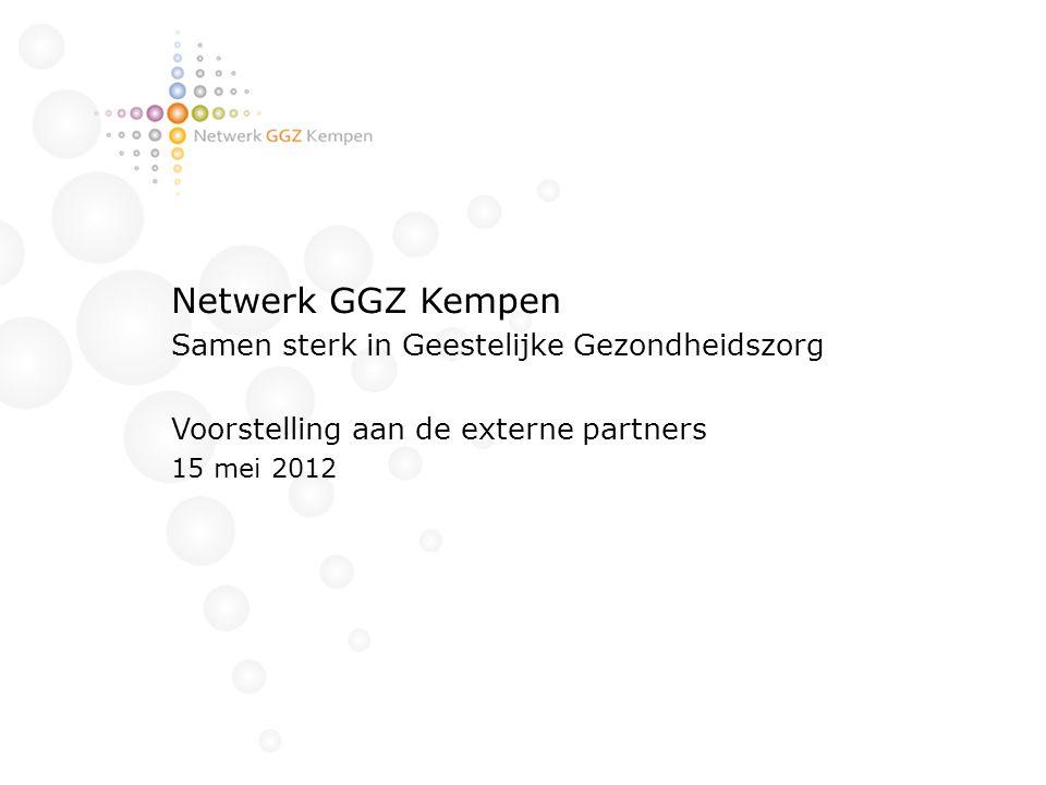 Netwerk GGZ Kempen Samen sterk in Geestelijke Gezondheidszorg Voorstelling aan de externe partners 15 mei 2012
