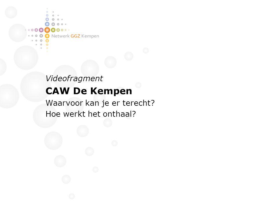 Videofragment CAW De Kempen Waarvoor kan je er terecht? Hoe werkt het onthaal?