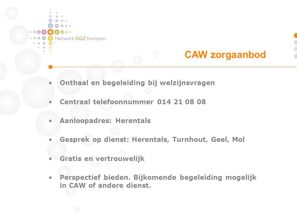 •Onthaal en begeleiding bij welzijnsvragen •Centraal telefoonnummer 014 21 08 08 •Aanloopadres: Herentals •Gesprek op dienst: Herentals, Turnhout, Gee