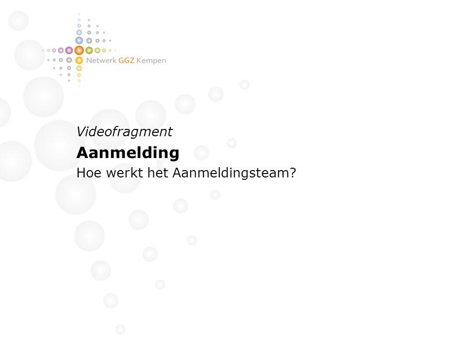 Videofragment Aanmelding Hoe werkt het Aanmeldingsteam?