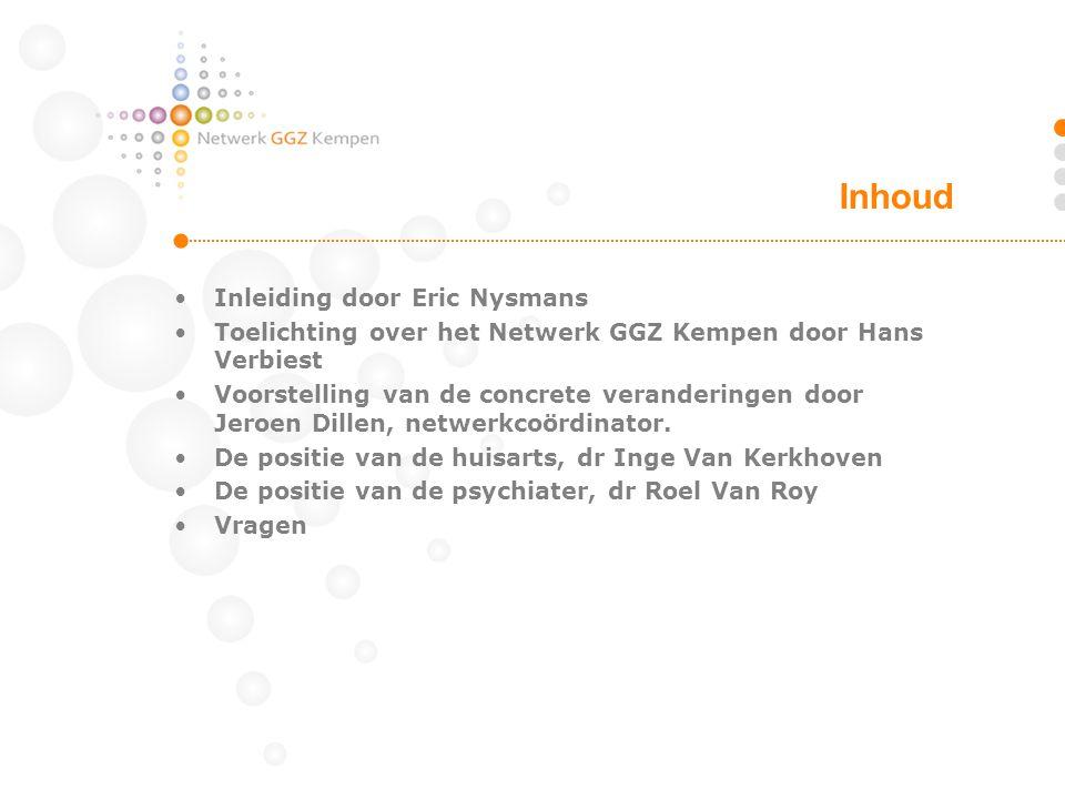 •Inleiding door Eric Nysmans •Toelichting over het Netwerk GGZ Kempen door Hans Verbiest •Voorstelling van de concrete veranderingen door Jeroen Dille