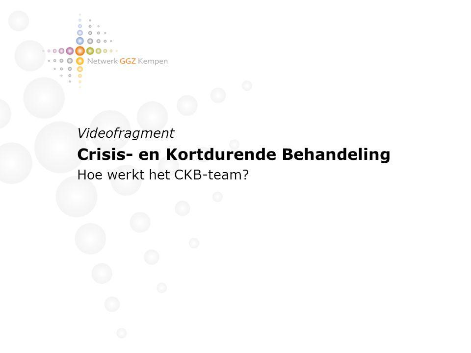 Videofragment Crisis- en Kortdurende Behandeling Hoe werkt het CKB-team?