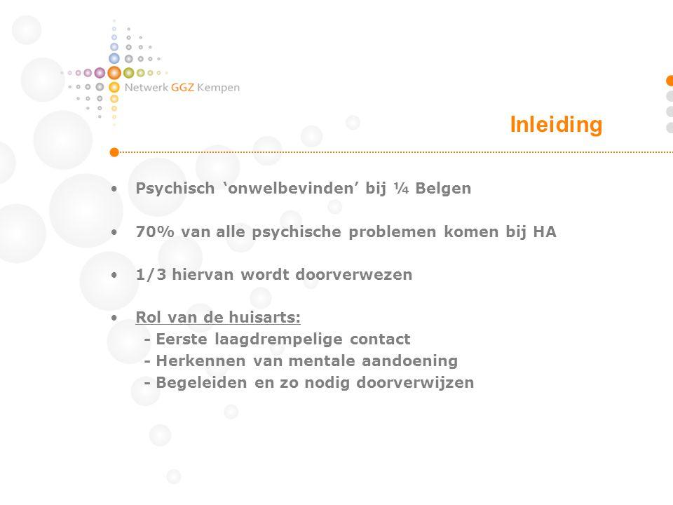 •Psychisch 'onwelbevinden' bij ¼ Belgen •70% van alle psychische problemen komen bij HA •1/3 hiervan wordt doorverwezen •Rol van de huisarts: - Eerste
