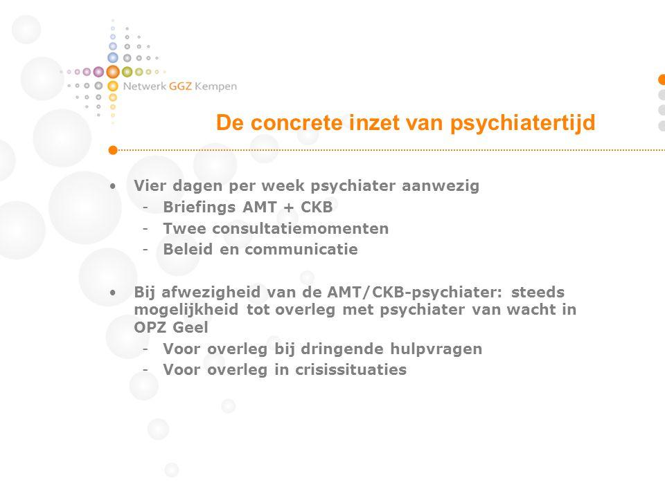 •Vier dagen per week psychiater aanwezig -Briefings AMT + CKB -Twee consultatiemomenten -Beleid en communicatie •Bij afwezigheid van de AMT/CKB-psychi