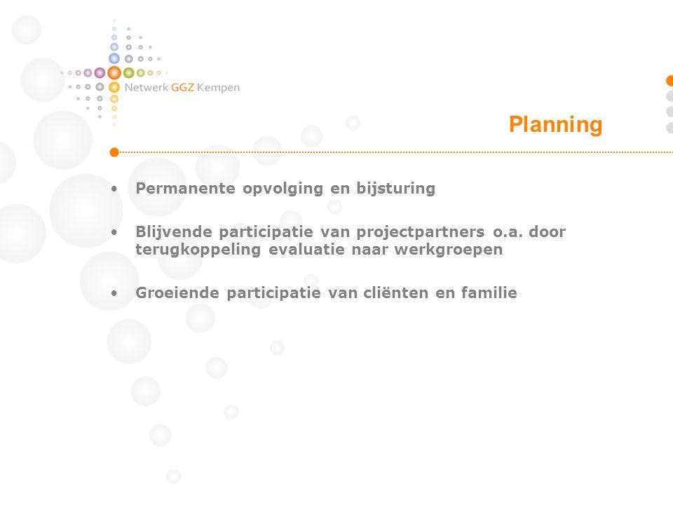 •Permanente opvolging en bijsturing •Blijvende participatie van projectpartners o.a. door terugkoppeling evaluatie naar werkgroepen •Groeiende partici