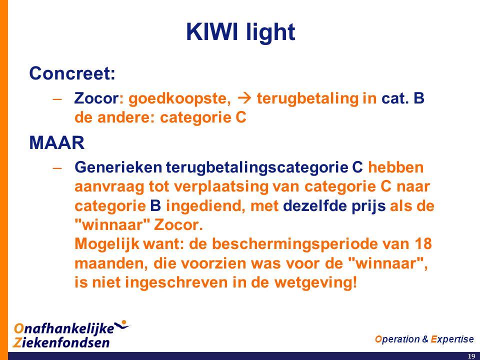 19 Operation & Expertise KIWI light Concreet: –Zocor: goedkoopste,  terugbetaling in cat. B de andere: categorie C MAAR –Generieken terugbetalingscat