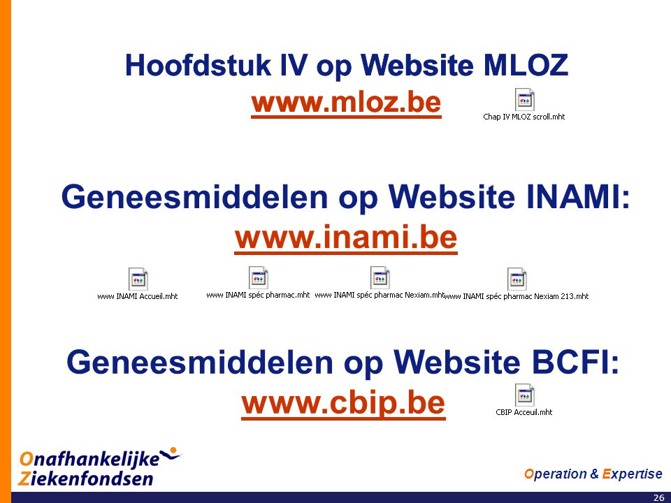 26 Operation & Expertise Hoofdstuk IV op Website MLOZ www.mloz.be www.mloz.be Geneesmiddelen op Website INAMI: www.inami.be www.inami.be Geneesmiddelen op Website BCFI: www.cbip.be www.cbip.be Hoofdstuk IV op Website MLOZ www.mloz.be www.mloz.be