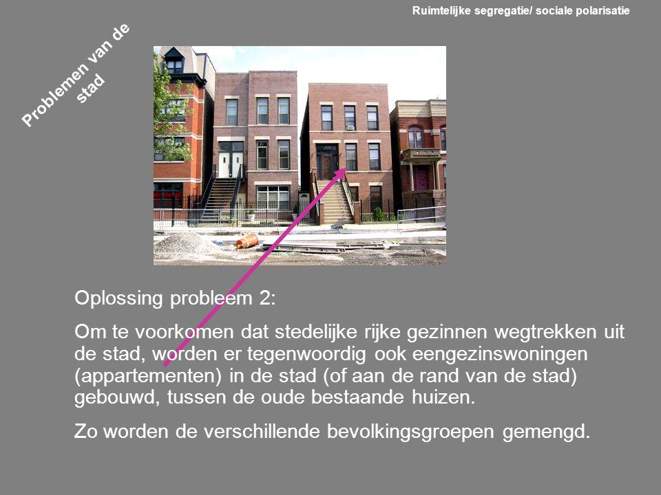 Problemen van de stad Oplossing probleem 2: Om te voorkomen dat stedelijke rijke gezinnen wegtrekken uit de stad, worden er tegenwoordig ook eengezins