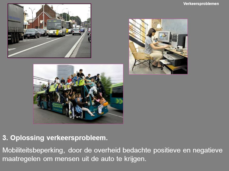 3. Oplossing verkeersprobleem. Mobiliteitsbeperking, door de overheid bedachte positieve en negatieve maatregelen om mensen uit de auto te krijgen. Ve