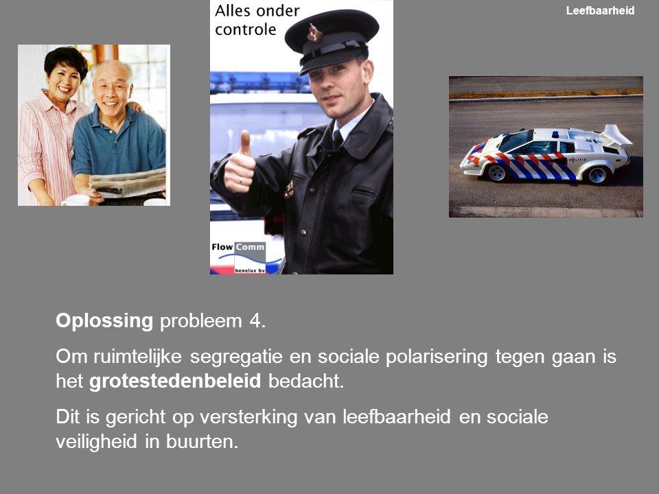 Oplossing probleem 4. Om ruimtelijke segregatie en sociale polarisering tegen gaan is het grotestedenbeleid bedacht. Dit is gericht op versterking van