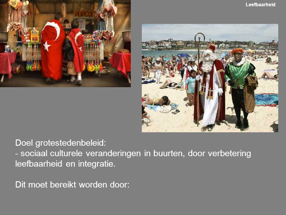 Doel grotestedenbeleid: - sociaal culturele veranderingen in buurten, door verbetering leefbaarheid en integratie. Dit moet bereikt worden door: Leefb