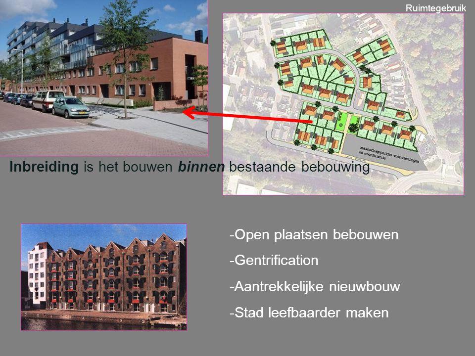 Inbreiding is het bouwen binnen bestaande bebouwing. -Open plaatsen bebouwen -Gentrification -Aantrekkelijke nieuwbouw -Stad leefbaarder maken Ruimteg