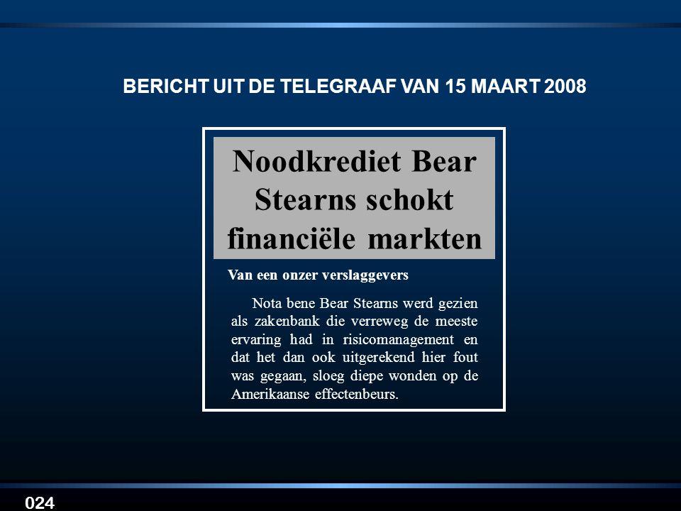 024 BERICHT UIT DE TELEGRAAF VAN 15 MAART 2008 Noodkrediet Bear Stearns schokt financiële markten Nota bene Bear Stearns werd gezien als zakenbank die