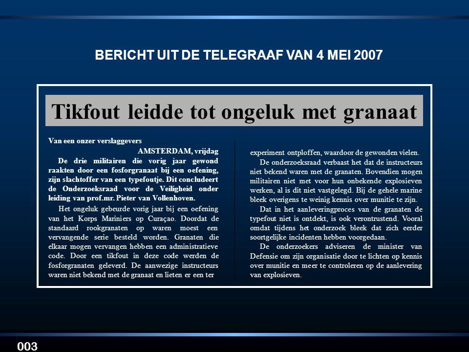 003 BERICHT UIT DE TELEGRAAF VAN 4 MEI 2007 Tikfout leidde tot ongeluk met granaat Het ongeluk gebeurde vorig jaar bij een oefening van het Korps Mari