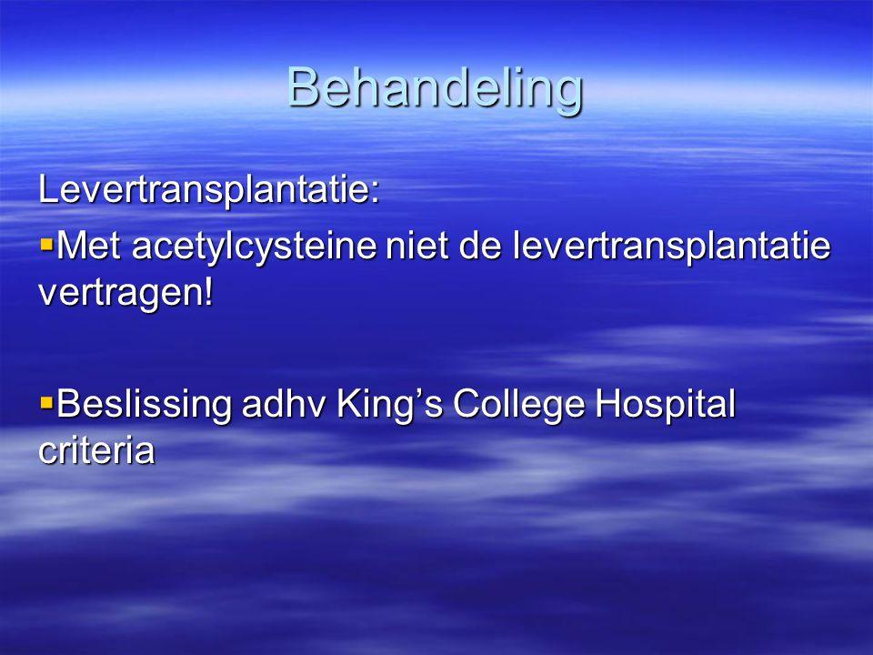 Behandeling Levertransplantatie:  Met acetylcysteine niet de levertransplantatie vertragen!  Beslissing adhv King's College Hospital criteria