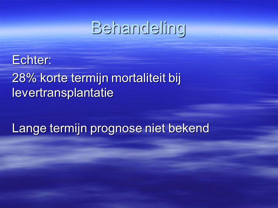 Behandeling Echter: 28% korte termijn mortaliteit bij levertransplantatie Lange termijn prognose niet bekend