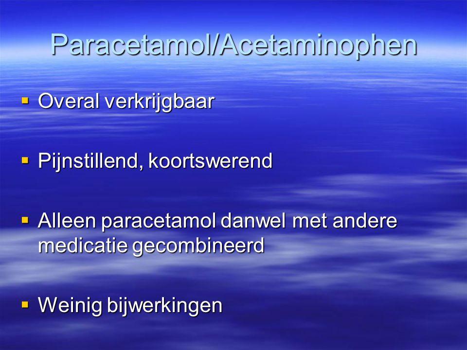Paracetamol/Acetaminophen  Overal verkrijgbaar  Pijnstillend, koortswerend  Alleen paracetamol danwel met andere medicatie gecombineerd  Weinig bi