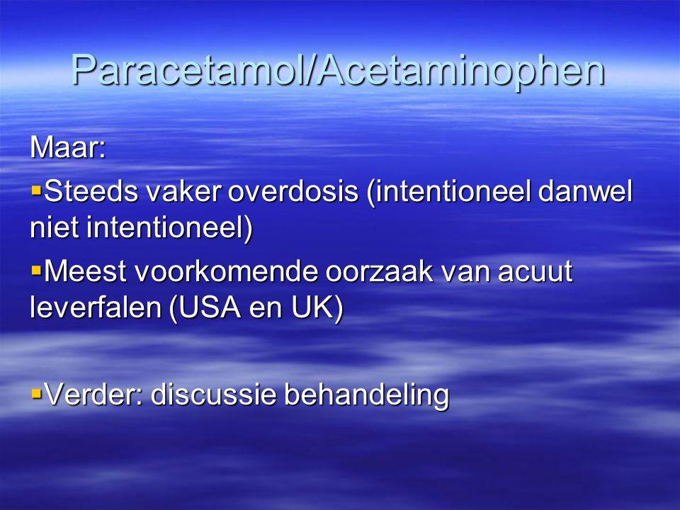 Paracetamol/Acetaminophen Maar:  Steeds vaker overdosis (intentioneel danwel niet intentioneel)  Meest voorkomende oorzaak van acuut leverfalen (USA