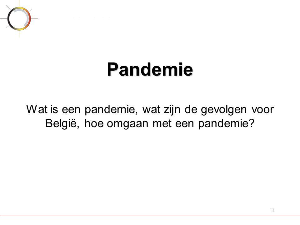 1 Pandemie Pandemie Wat is een pandemie, wat zijn de gevolgen voor België, hoe omgaan met een pandemie?
