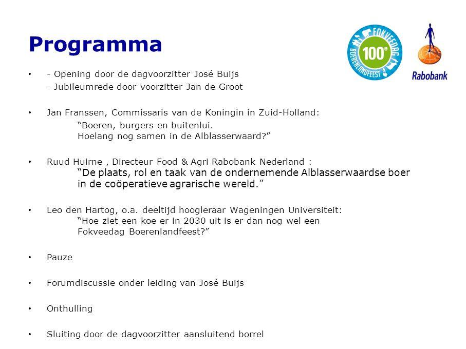 Programma • - Opening door de dagvoorzitter José Buijs - Jubileumrede door voorzitter Jan de Groot • Jan Franssen, Commissaris van de Koningin in Zuid