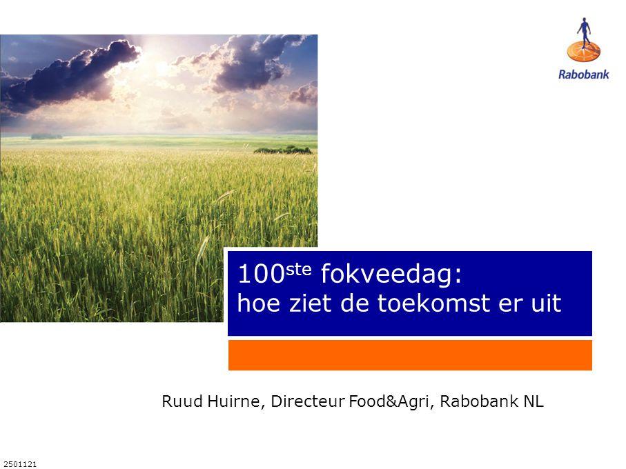 2501121 100 ste fokveedag: hoe ziet de toekomst er uit Ruud Huirne, Directeur Food&Agri, Rabobank NL