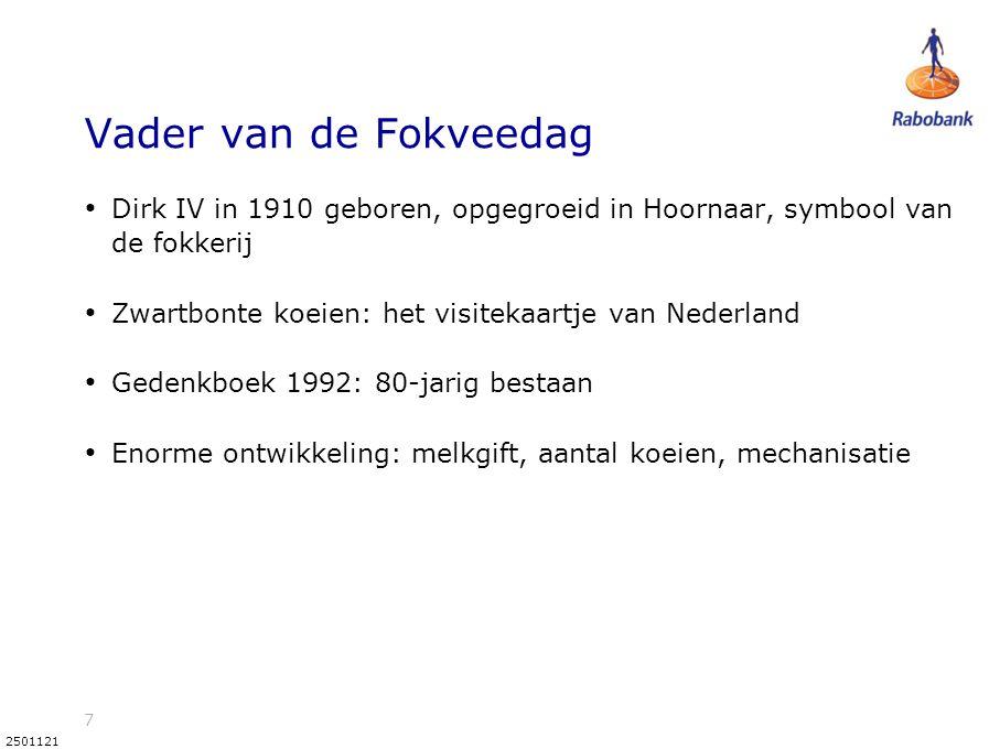 7 2501121 Vader van de Fokveedag • Dirk IV in 1910 geboren, opgegroeid in Hoornaar, symbool van de fokkerij • Zwartbonte koeien: het visitekaartje van