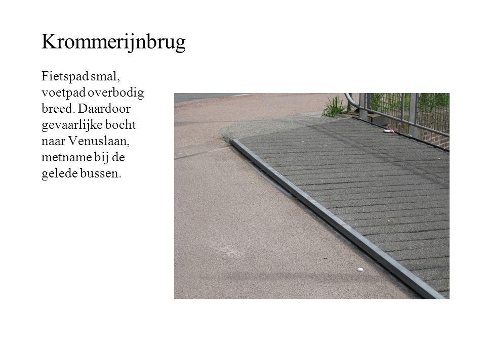 Krommerijnbrug Fietspad smal, voetpad overbodig breed. Daardoor gevaarlijke bocht naar Venuslaan, metname bij de gelede bussen.