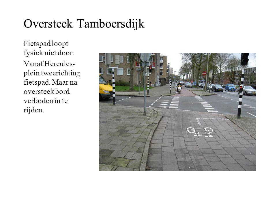 Oversteek Tamboersdijk Fietspad loopt fysiek niet door. Vanaf Hercules- plein tweerichting fietspad. Maar na oversteek bord verboden in te rijden.