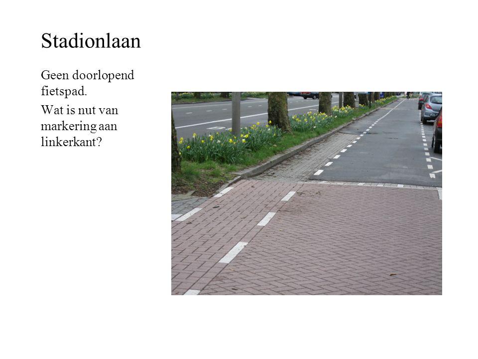 Stadionlaan Geen doorlopend fietspad. Wat is nut van markering aan linkerkant?