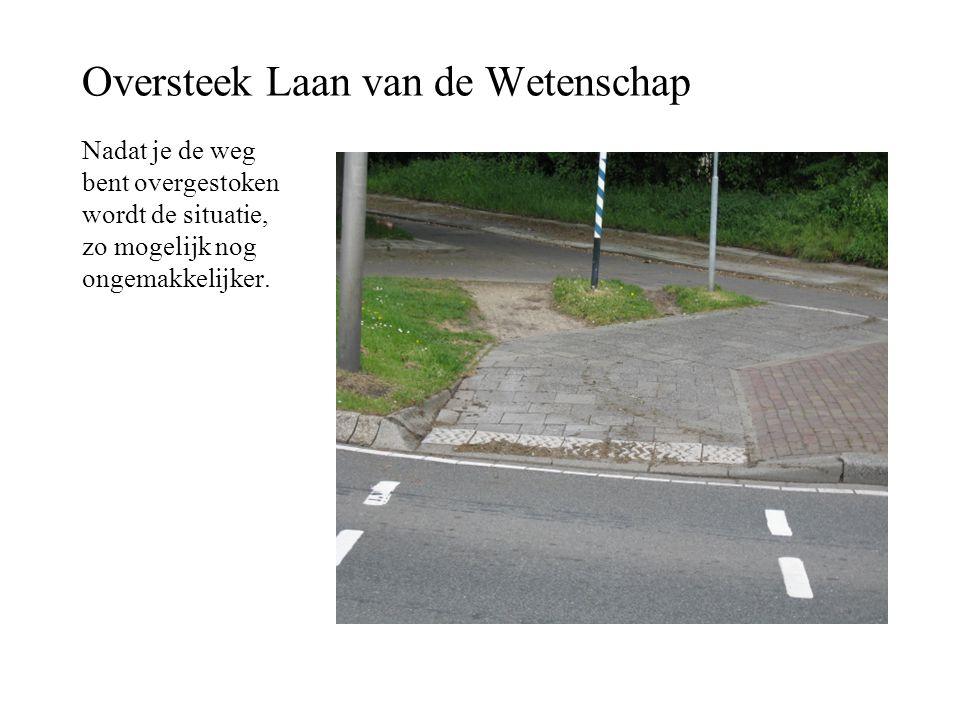 Oversteek Laan van de Wetenschap Nadat je de weg bent overgestoken wordt de situatie, zo mogelijk nog ongemakkelijker.